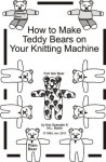 How to Make Teddy Bears on Your Knitting Machine - M.L. Baker, Ann Spangler