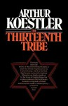 The Thirteenth Tribe the Khazar Empire and Its Heritage - Arthur Koestler, Sam Sloan