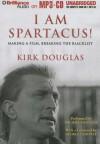 I Am Spartacus!: Making a Film, Breaking the Blacklist - Kirk Douglas, Michael Douglas