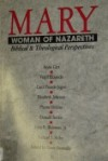 Mary, Woman of Nazareth: Biblical and Theological Perspectives - Doris Donnelly, Anne Carr, Virgil Elizondo, Carol Frances Jegen, Elizabeth Johnson, Pheme Perkins, Donald Senior, John R. Shinners Jr., Richard J. Sklba, William A. Hickey