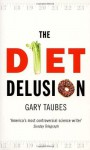 The Diet Delusion - Gary Taubes