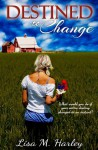 Destined to Change - Lisa M. Harley