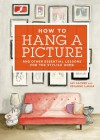 How to Hang a Picture: And Other Essential Lessons for the Stylish Home - Suzanne LaGasa, Jason Sacher