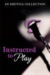 Instructed to Play - Rose de Fer, Heather Towne, Poppy St Vincent, Catherine Paulssen, Monica Belle, Rachel Randall, Giselle Renarde, Valerie Grey, Kathleen Tudor, Elizabeth Coldwell