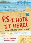 P.S. I Hate It Here: Kids' Letters from Camp - Diane Falanga