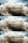 Holy Heathen Rhapsody (Poets, Penguin) - Pattiann Rogers