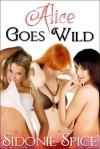 Alice Goes Wild - Lesbian Menage Erotica (Girlfriends Next Door) - Sidonie Spice