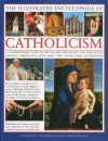 The Illustrated Encyclopedia of Catholicism: A complete guide to the history, philosophy and practice of Catholic Christianity with more than 500 beautiful illustrations - Reverend Ronald Creighton-Jobe, Mary Francis Budzik, Michael Kerrigan, Charles Phillips