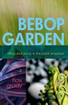Bebop Garden: Riffing and Jiving in the Plant Kingdom - Ricki Grady
