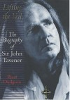 Lifting The Veil: The Biography Of Sir John Tavener - Piers Dudgeon