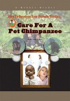 Care For A Pet Chimpanzee (How To Convince Your Parents You Can...) (Robbie Readers) - Amie Leavitt