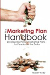 The Marketing Plan Handbook: Develop Big Picture Marketing Plans for Pennies on the Dollar - Robert W. Bly