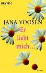 Er liebt mich ... - Jana Voosen