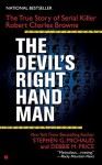 The Devil's Right-Hand Man: The True Story of Serial Killer Robert Charles Browne - Stephen G. Michaud, Debbie M. Price