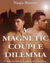 A Magnetic Couple Dilemma (Unfinished Liaisons Series) - Naaju Rorrete