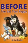 Before You Get Your Puppy - Ian Dunbar