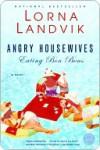 Angry Housewives Eating Bon Bons - Lorna Landvik