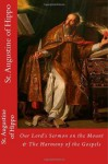 St. Augustine of Hippo: Our Lord's Sermon on the Mount According to Matthew & The Harmony of the Gospels - Augustine of Hippo, Paul A. Böer Sr., Rev. William Findlay M.A., Rev. S.D. F. Salmond D.D.