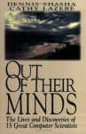 Out of Their Minds: The Lives and Discoveries of 15 Great Computer Scientists - Dennis E. Shasha, Cathy A. Lazere