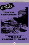 The Cold, Cold Ground: A Smashing Detective Story (Black Mask) - William Campbell Gault