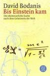 Bis Einstein kam. Die abenteuerliche Suche nach dem Geheimnis der Welt. - David Bodanis