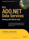Pro ADO.NET Data Services: Working with RESTful Data (Expert's Voice in .NET) - John Shaw, Simon Evans