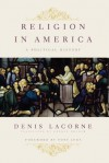 Religion in America: A Political History (Religion, Culture, and Public Life) - Denis Lacorne, Tony Judt, George Holoch