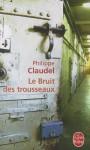 Le Bruit des trousseaux - Philippe Claudel