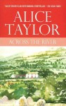 Across the River - Alice Taylor