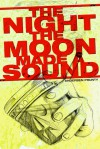 The Night the Moon Made a Sound - Andersen Prunty