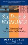 Sex, Drugs and Economics: An Unconventional Intro to Economics - Diane Coyle, Victoria Tietze Larson, Myles Thompson