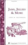 Jams, Jellies & More: Storey Country Wisdom Bulletin A-282 - Carol W. Costenbader