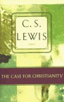 The Case for Christianity (C.S. Lewis Classics) - C.S. Lewis
