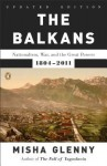 The Balkans: Nationalism, War, and the Great Powers, 1804-2011 - Misha Glenny