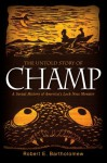 The Untold Story of Champ: A Social History of America's Loch Ness Monster - Robert E. Bartholomew