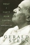 What I Can't Bear Losing: Notes from a Life - Gerald Stern