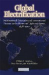 Global Electrification: Multinational Enterprise and International Finance in the History of Light and Power, 1878-2007 - William J. Hausman, Mira Wilkins