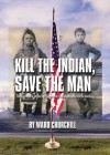 Kill the Indian, Save the Man: The Genocidal Impact of American Indian Residential Schools - Ward Churchill
