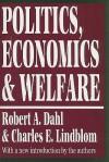 Politics, Economics, and Welfare - Robert A. Dahl