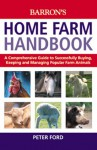 The Home Farm Handbook: A Comprehensive Guide to Successfully Buying, Keeping and Managing Popular Farm Animals - Barron's Educational Series