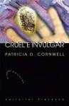 Cruel e Invulgar (Kay Scarpetta #4) - Patricia Cornwell