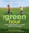 The Green Hour: A Daily Dose of Nature for Happier, Healthier, Smarter Kids - Todd Christopher
