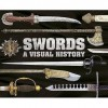 Swords: a visual history - Chris McNab