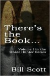 There's the Book... (Ghost Hunter, #1) - Bill Scott