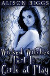 Wicked Witches Part 1: Girls at Play (Erotic Tentacle Sex) - Alison Biggs