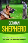 German Shepherd: Life With German Shepherd Dogs - The Good The Bad And The Ugly (German Shepherd, German Shepherd Training, German Shepherd Puppy Training, ... Dog Stories, Dob Books, Puppies, Dogs) - Tyler Adams