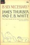 Is Sex Necessary? - James Thurber, E.B. White