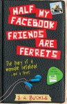 Half My Facebook Friends Are Ferrets - J.A. Buckle