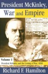 President McKinley, War and Empire, Volume 1: President McKinley and the Coming of War, 1898 - Richard Hamilton