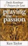 Praying the Passion - Ken Taylor